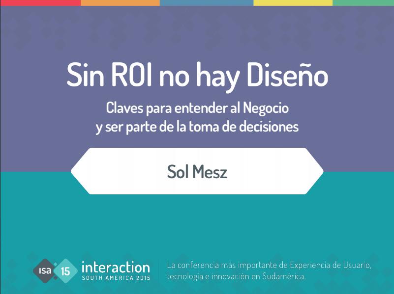 Sin ROI no hay diseño (presentación Sol ISA15)